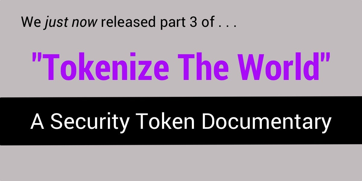 Tokenize The World -- A Security Token Documentary - Part 3