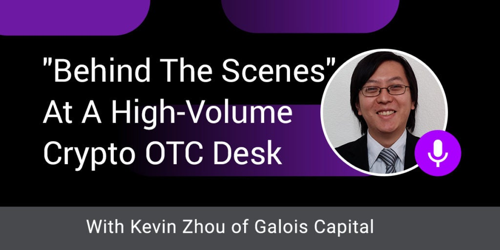 """Behind The Scenes"" At A High-Volume Crypto OTC Desk w/ Kevin Zhou of Galois Capital"