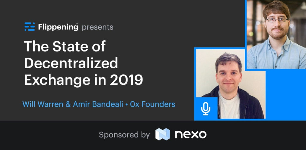 The State of Decentralized Exchange in 2019 w/ 0x Founders Will Warren & Amir Bandeali