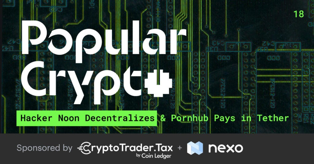 Popular Crypto #18 - Hacker Noon Decentralizes & Pornhub Pays in Tether